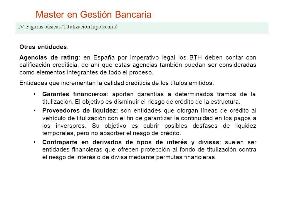 Master en Gestión Bancaria IV. Figuras básicas (Titulización hipotecaria) Otras entidades: Agencias de rating: en España por imperativo legal los BTH
