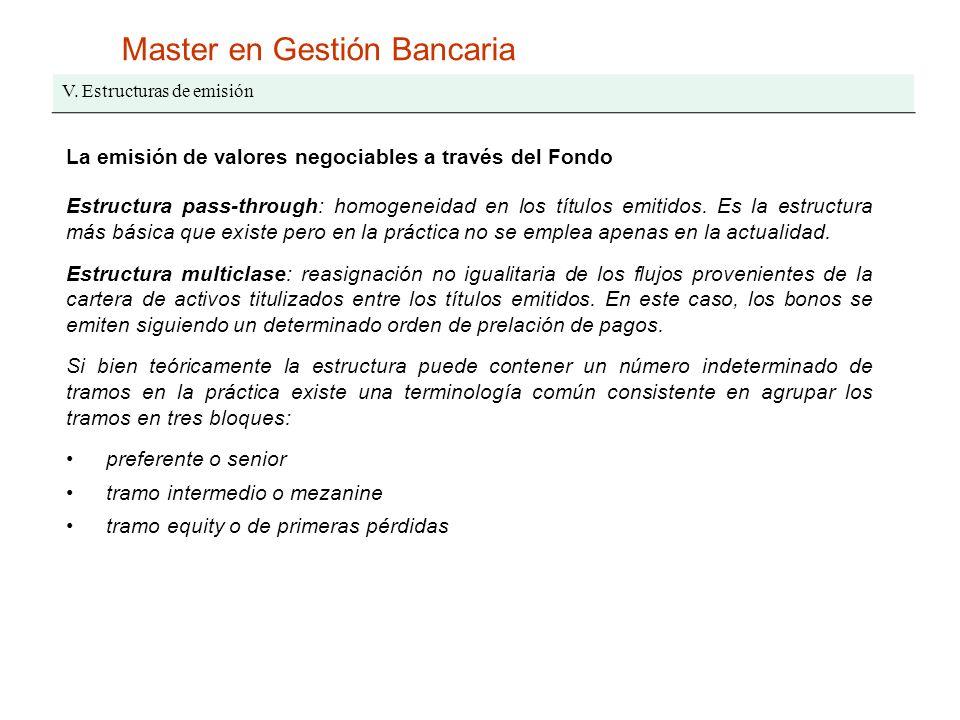 Master en Gestión Bancaria V. Estructuras de emisión La emisión de valores negociables a través del Fondo Estructura pass-through: homogeneidad en los