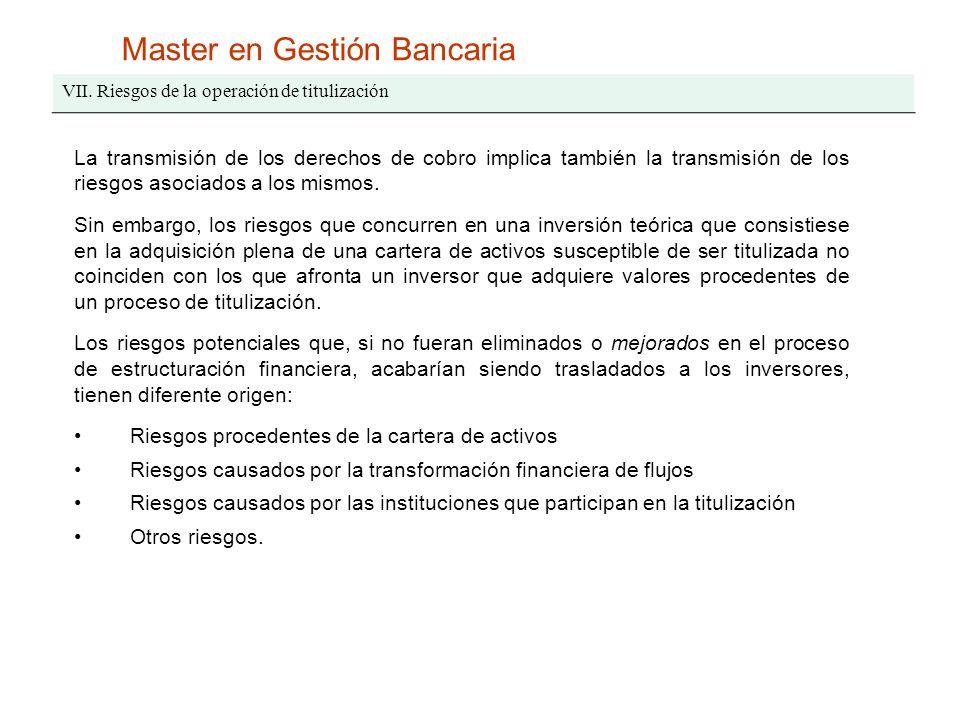 Master en Gestión Bancaria VII. Riesgos de la operación de titulización La transmisión de los derechos de cobro implica también la transmisión de los