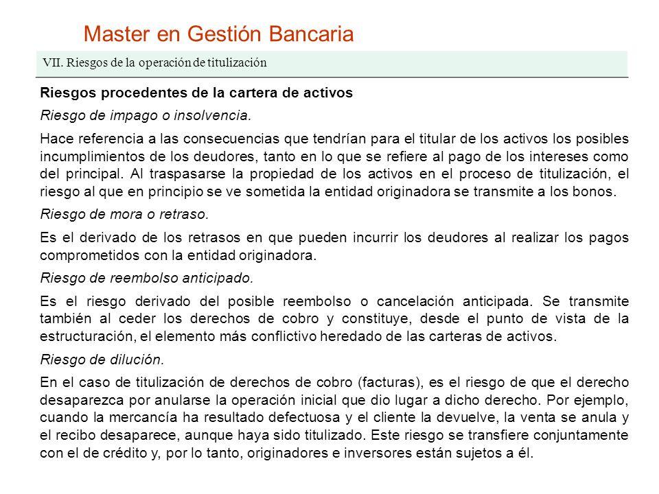 Master en Gestión Bancaria VII. Riesgos de la operación de titulización Riesgos procedentes de la cartera de activos Riesgo de impago o insolvencia. H