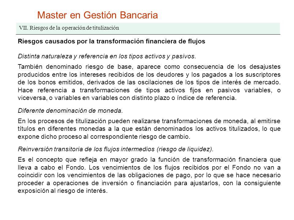 Master en Gestión Bancaria VII. Riesgos de la operación de titulización Riesgos causados por la transformación financiera de flujos Distinta naturalez