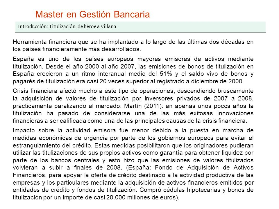 Master en Gestión Bancaria Introducción: Titulización, de héroe a villana. Herramienta financiera que se ha implantado a lo largo de las últimas dos d