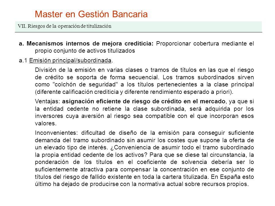 Master en Gestión Bancaria VII. Riesgos de la operación de titulización a. Mecanismos internos de mejora crediticia: Proporcionar cobertura mediante e
