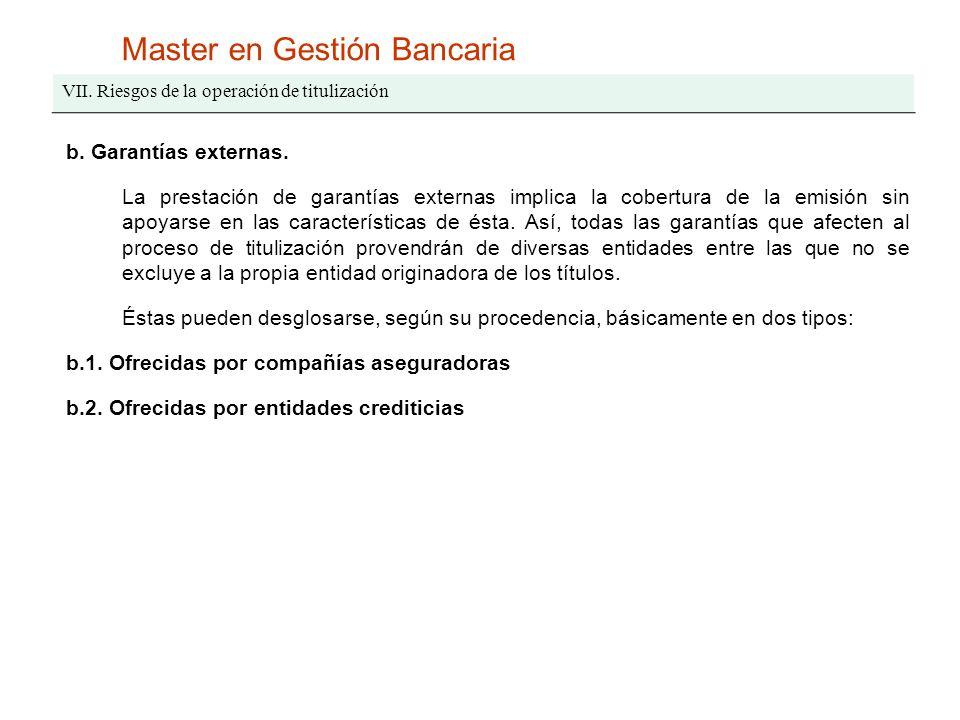 Master en Gestión Bancaria VII. Riesgos de la operación de titulización b. Garantías externas. La prestación de garantías externas implica la cobertur