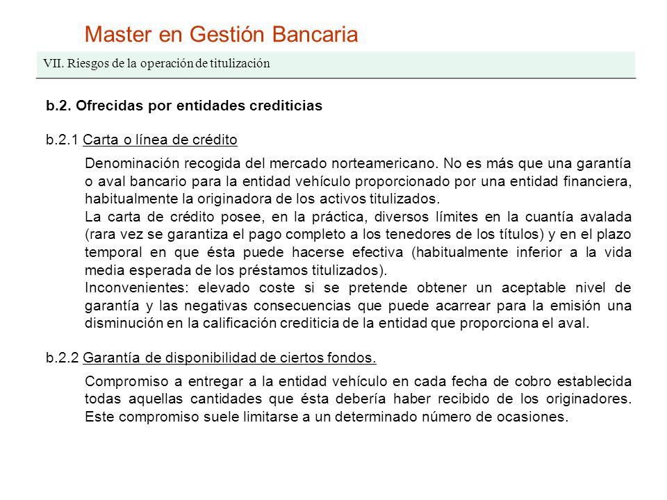 Master en Gestión Bancaria VII. Riesgos de la operación de titulización b.2. Ofrecidas por entidades crediticias b.2.1 Carta o línea de crédito Denomi