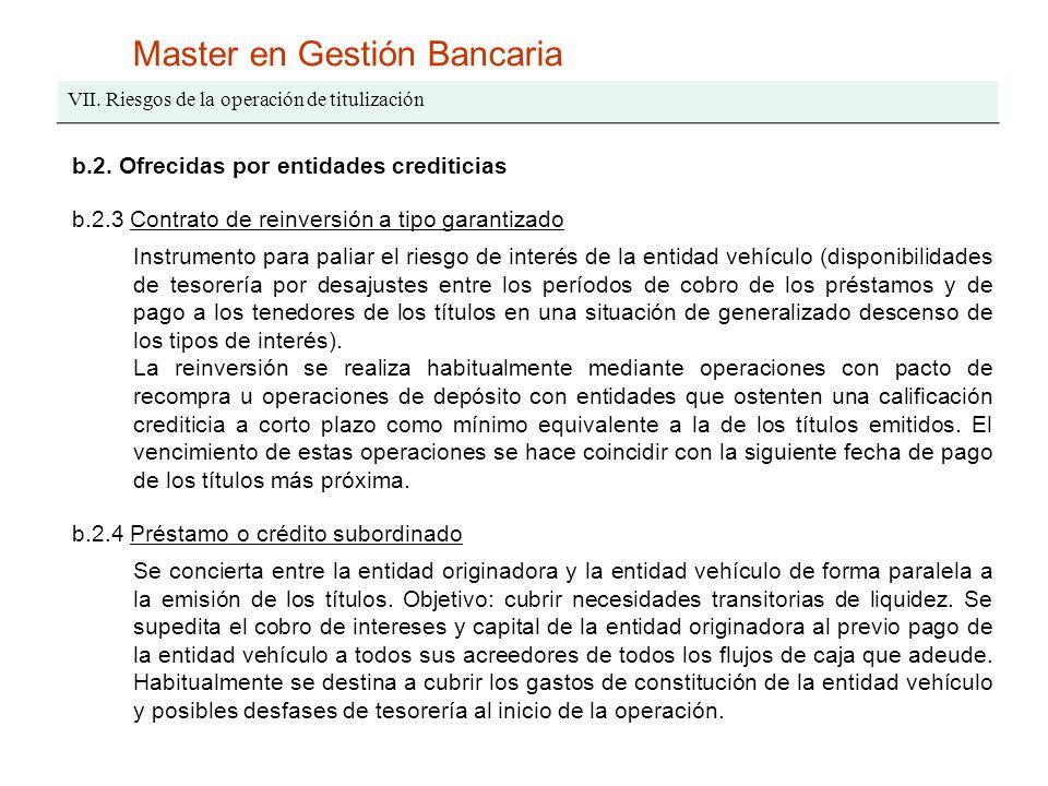 Master en Gestión Bancaria VII. Riesgos de la operación de titulización b.2. Ofrecidas por entidades crediticias b.2.3 Contrato de reinversión a tipo