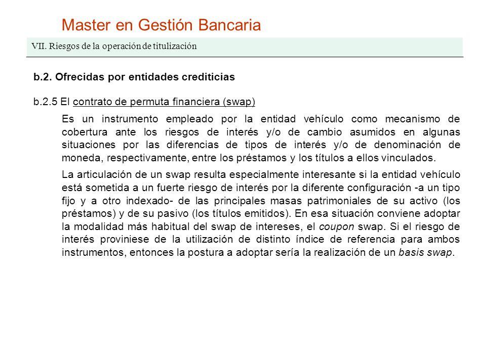 Master en Gestión Bancaria VII. Riesgos de la operación de titulización b.2. Ofrecidas por entidades crediticias b.2.5 El contrato de permuta financie