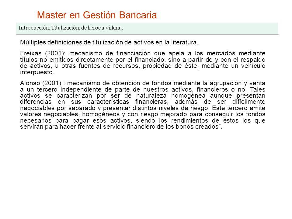 Master en Gestión Bancaria Introducción: Titulización, de héroe a villana. Múltiples definiciones de titulización de activos en la literatura. Freixas