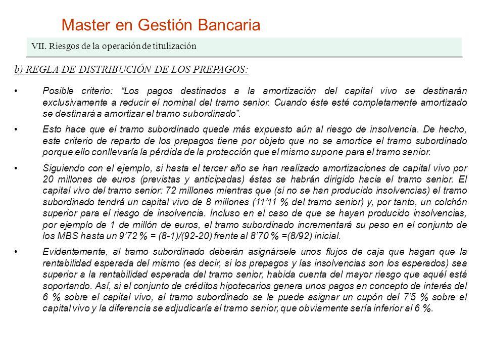 Master en Gestión Bancaria VII. Riesgos de la operación de titulización b) REGLA DE DISTRIBUCIÓN DE LOS PREPAGOS: Posible criterio: Los pagos destinad