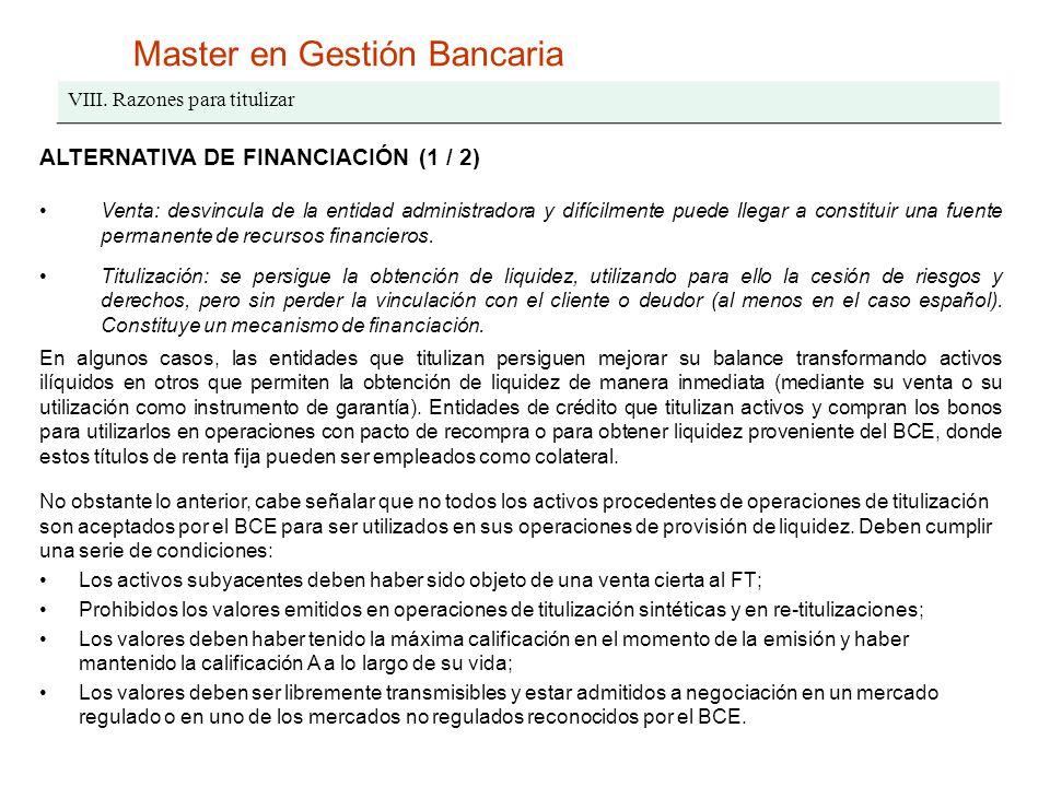 Master en Gestión Bancaria VIII. Razones para titulizar ALTERNATIVA DE FINANCIACIÓN (1 / 2) Venta: desvincula de la entidad administradora y difícilme