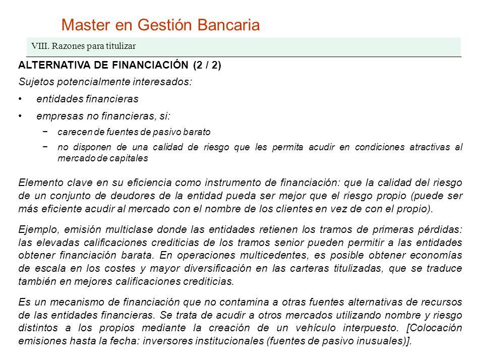 Master en Gestión Bancaria VIII. Razones para titulizar ALTERNATIVA DE FINANCIACIÓN (2 / 2) Sujetos potencialmente interesados: entidades financieras