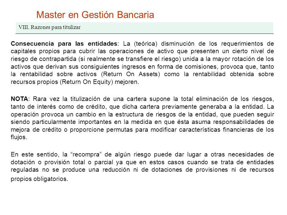 Master en Gestión Bancaria VIII. Razones para titulizar Consecuencia para las entidades: La (teórica) disminución de los requerimientos de capitales p