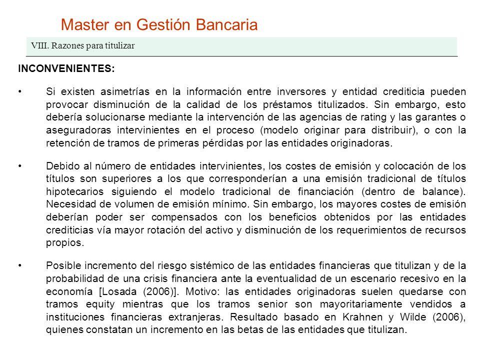 Master en Gestión Bancaria VIII. Razones para titulizar INCONVENIENTES: Si existen asimetrías en la información entre inversores y entidad crediticia