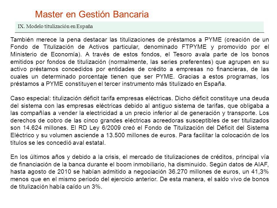 Master en Gestión Bancaria IX. Modelo titulización en España También merece la pena destacar las titulizaciones de préstamos a PYME (creación de un Fo