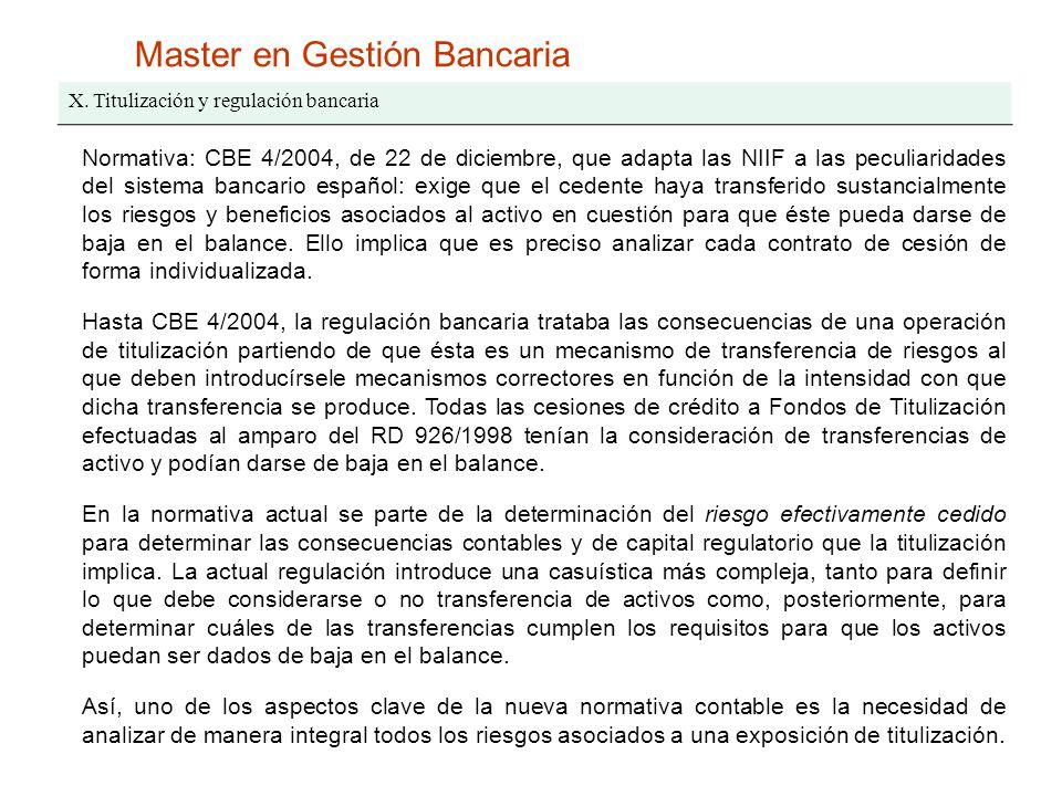 Master en Gestión Bancaria X. Titulización y regulación bancaria Normativa: CBE 4/2004, de 22 de diciembre, que adapta las NIIF a las peculiaridades d