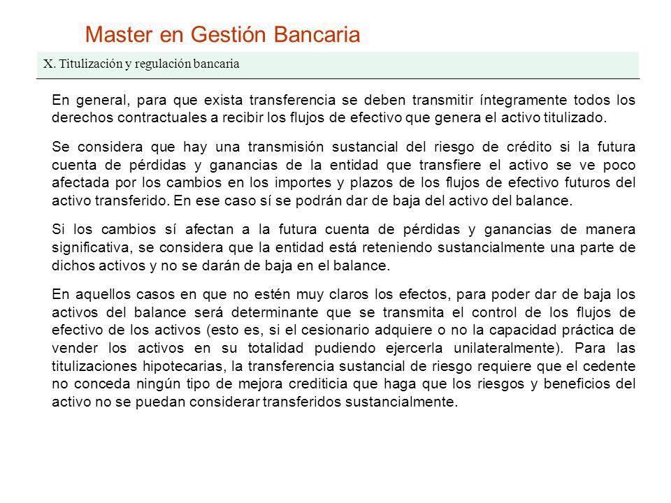 Master en Gestión Bancaria X. Titulización y regulación bancaria En general, para que exista transferencia se deben transmitir íntegramente todos los
