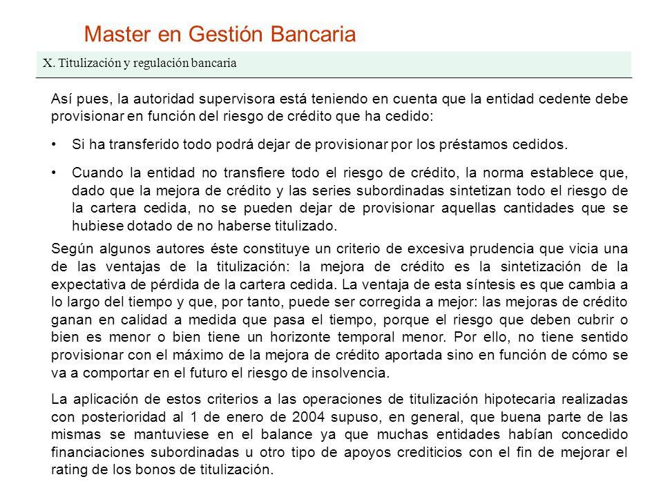 Master en Gestión Bancaria X. Titulización y regulación bancaria Así pues, la autoridad supervisora está teniendo en cuenta que la entidad cedente deb