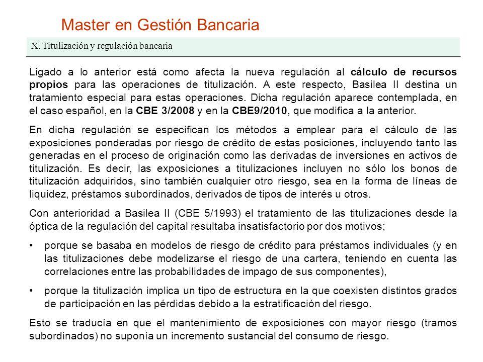 Master en Gestión Bancaria X. Titulización y regulación bancaria Ligado a lo anterior está como afecta la nueva regulación al cálculo de recursos prop