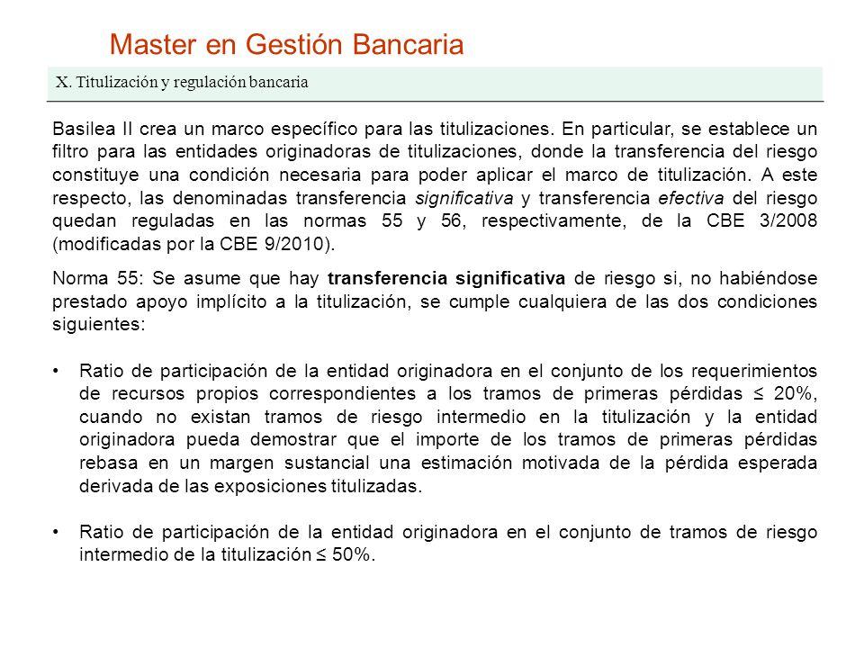 Master en Gestión Bancaria X. Titulización y regulación bancaria Basilea II crea un marco específico para las titulizaciones. En particular, se establ