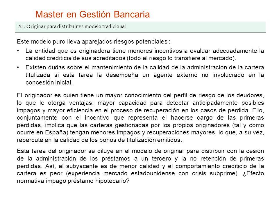 Master en Gestión Bancaria XI. Originar para distribuir vs modelo tradicional Este modelo puro lleva aparejados riesgos potenciales : La entidad que e
