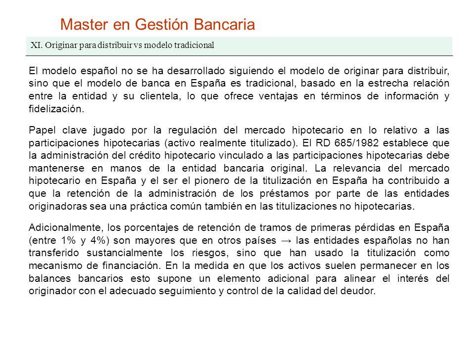 Master en Gestión Bancaria XI. Originar para distribuir vs modelo tradicional El modelo español no se ha desarrollado siguiendo el modelo de originar