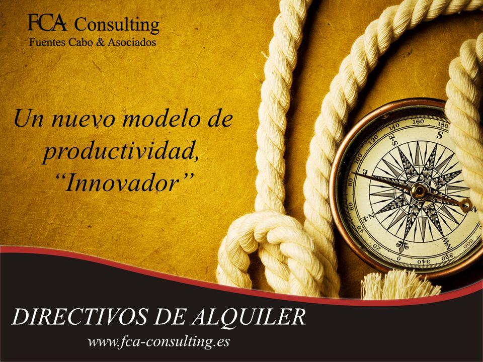 Un nuevo modelo de productividad, Innovador DIRECTIVOS DE ALQUILER www.fca-consulting.es