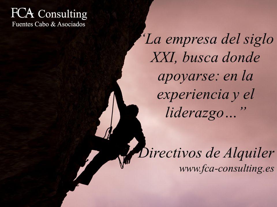 La empresa del siglo XXI, busca donde apoyarse: en la experiencia y el liderazgo… Directivos de Alquiler www.fca-consulting.es