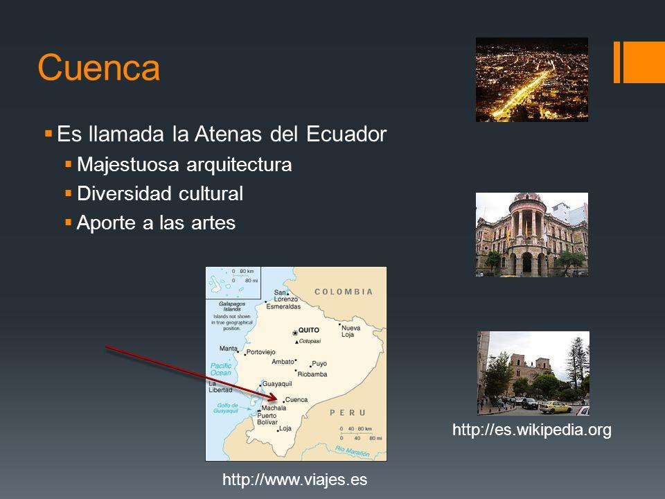 Cuenca Es llamada la Atenas del Ecuador Majestuosa arquitectura Diversidad cultural Aporte a las artes http://www.viajes.es http://es.wikipedia.org
