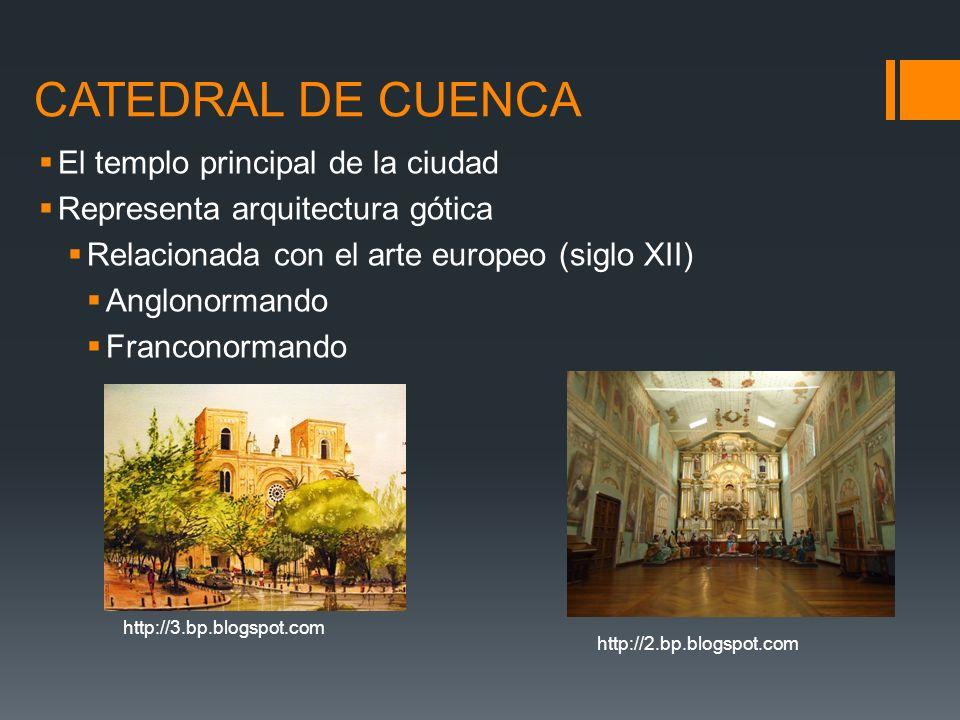 http://2.bp.blogspot.com http://3.bp.blogspot.com CATEDRAL DE CUENCA El templo principal de la ciudad Representa arquitectura gótica Relacionada con e
