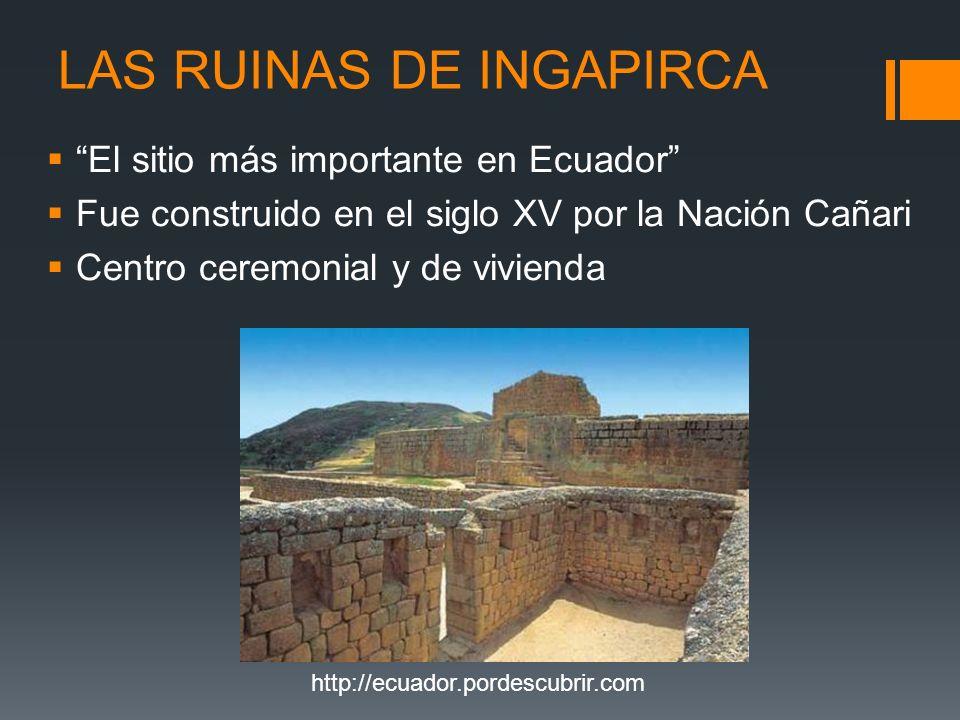 http://ecuador.pordescubrir.com LAS RUINAS DE INGAPIRCA El sitio más importante en Ecuador Fue construido en el siglo XV por la Nación Cañari Centro c