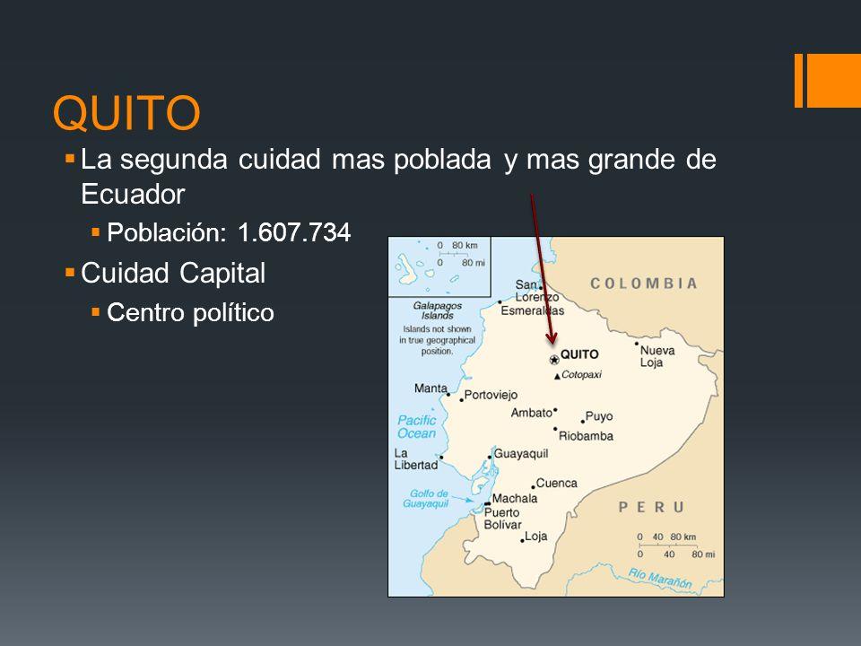 QUITO La segunda cuidad mas poblada y mas grande de Ecuador Población: 1.607.734 Cuidad Capital Centro político
