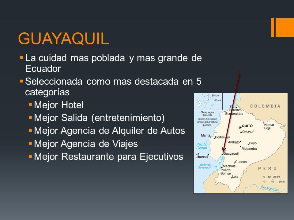 GUAYAQUIL La cuidad mas poblada y mas grande de Ecuador Seleccionada como mas destacada en 5 categorías Mejor Hotel Mejor Salida (entretenimiento) Mej