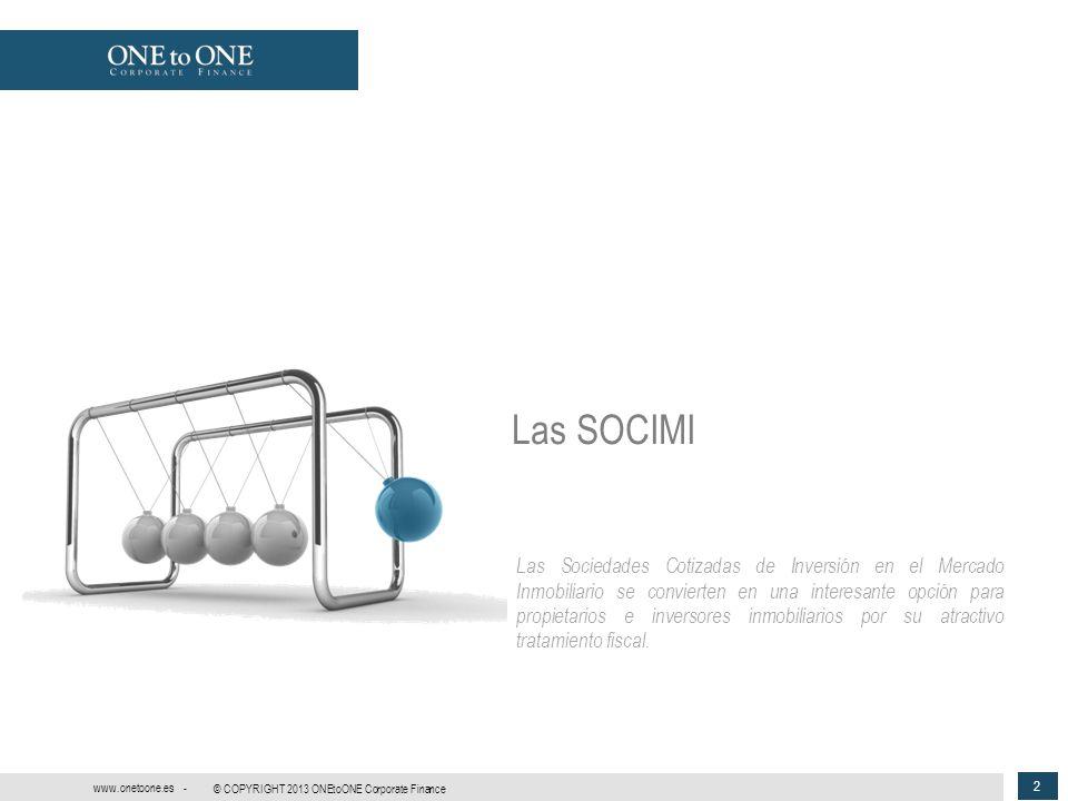 2 © COPYRIGHT 2013 ONEtoONE Corporate Finance www.onetoone.es - Las SOCIMI Las Sociedades Cotizadas de Inversión en el Mercado Inmobiliario se convier