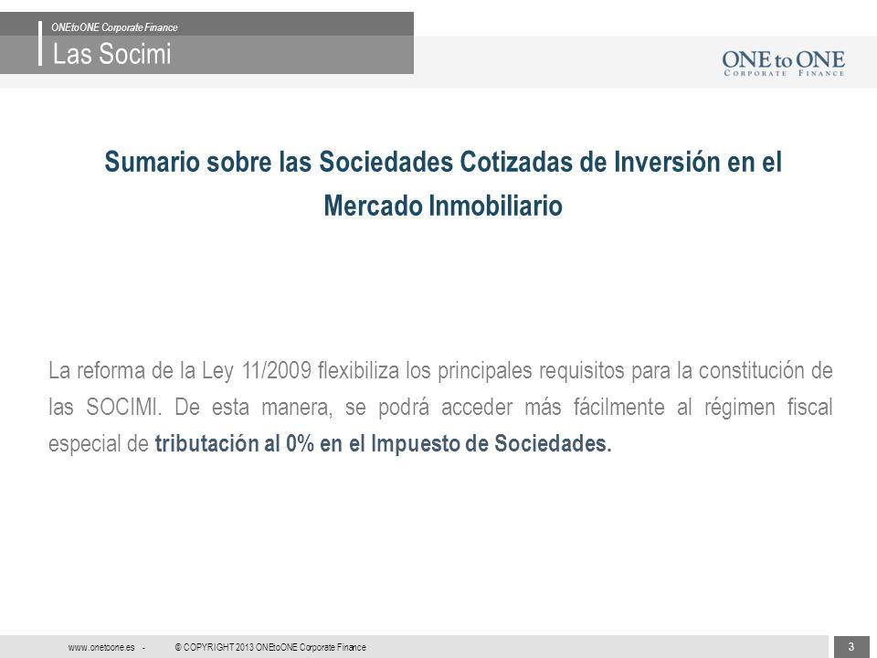 4 © COPYRIGHT 2013 ONEtoONE Corporate Finance www.onetoone.es - Las Socimi ONEtoONE Corporate Finance Sumario sobre las Sociedades Cotizadas de Inversión en el Mercado Inmobiliario Principales requisitos: 1.
