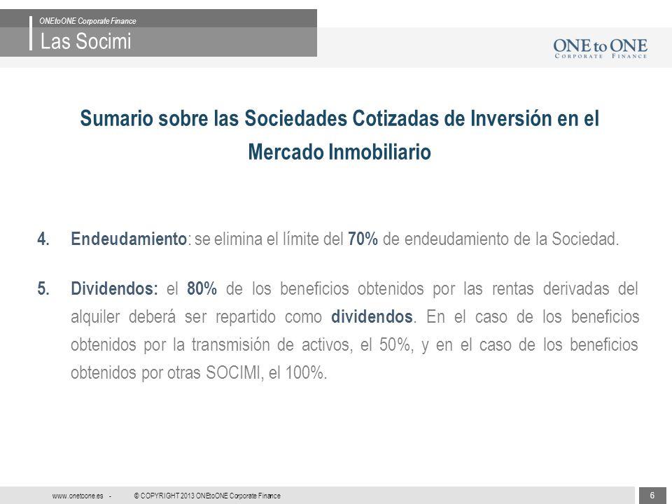 6 © COPYRIGHT 2013 ONEtoONE Corporate Finance www.onetoone.es - Las Socimi ONEtoONE Corporate Finance Sumario sobre las Sociedades Cotizadas de Invers