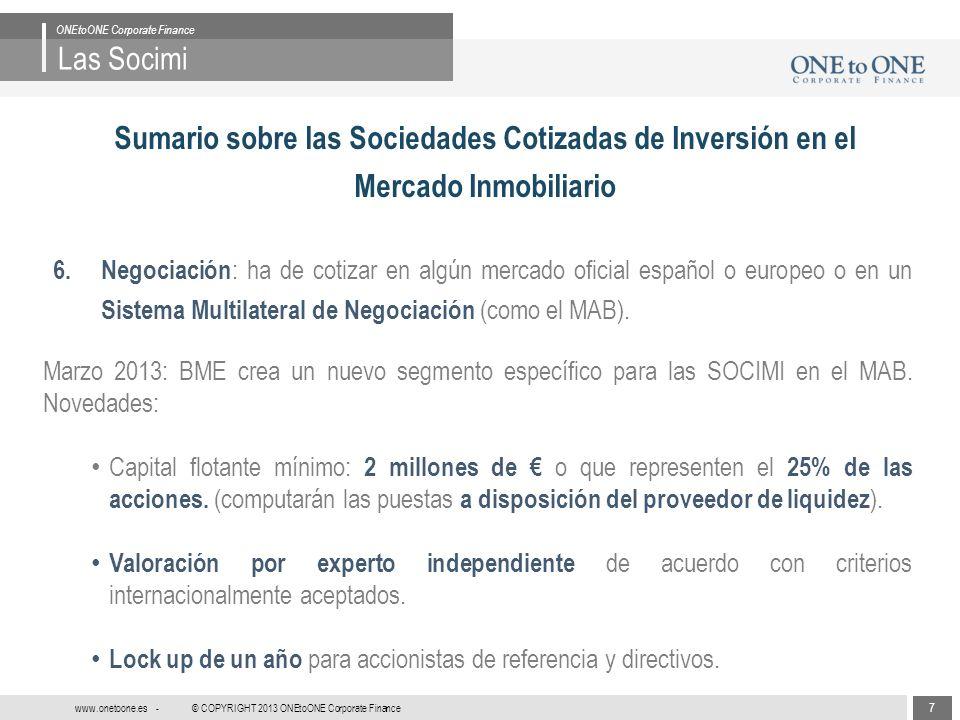 7 © COPYRIGHT 2013 ONEtoONE Corporate Finance www.onetoone.es - Las Socimi ONEtoONE Corporate Finance Sumario sobre las Sociedades Cotizadas de Inversión en el Mercado Inmobiliario 6.
