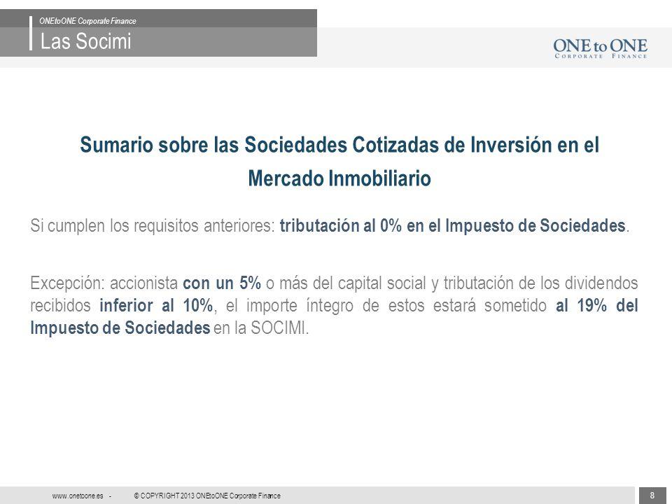 8 © COPYRIGHT 2013 ONEtoONE Corporate Finance www.onetoone.es - Las Socimi ONEtoONE Corporate Finance Sumario sobre las Sociedades Cotizadas de Invers