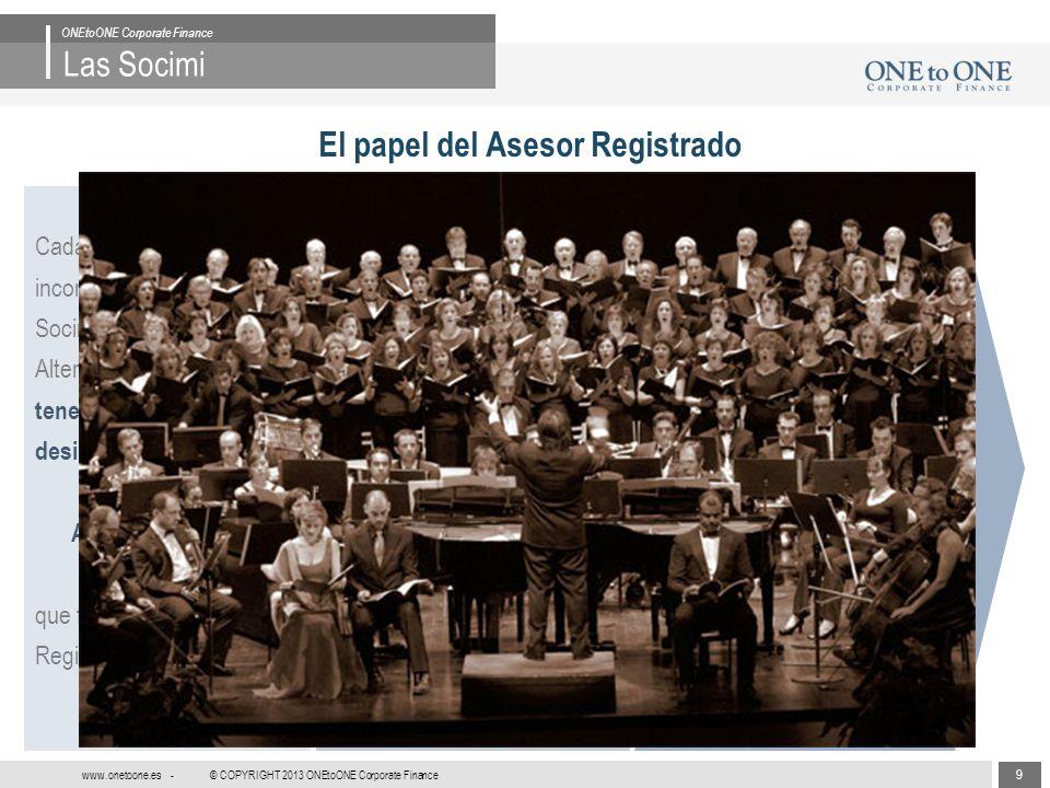 9 © COPYRIGHT 2013 ONEtoONE Corporate Finance www.onetoone.es - Las Socimi ONEtoONE Corporate Finance El papel del Asesor Registrado Previo a la Incor