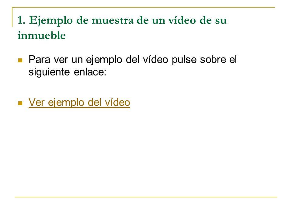 1. Ejemplo de muestra de un vídeo de su inmueble Para ver un ejemplo del vídeo pulse sobre el siguiente enlace: Ver ejemplo del vídeo