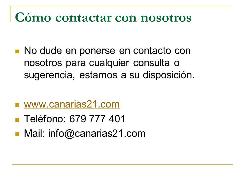 Cómo contactar con nosotros No dude en ponerse en contacto con nosotros para cualquier consulta o sugerencia, estamos a su disposición. www.canarias21