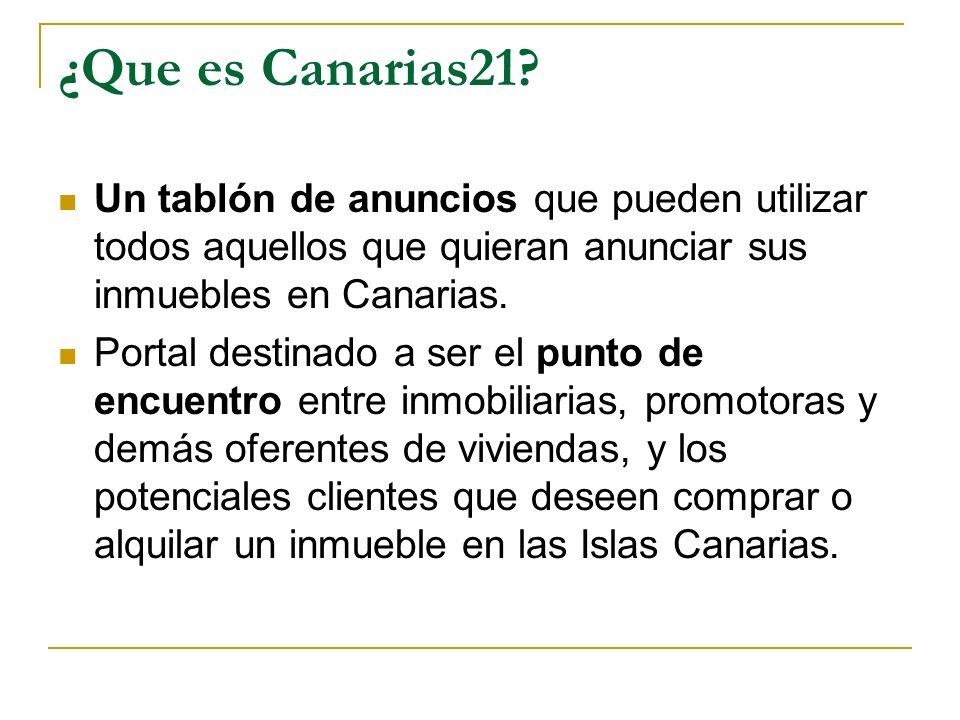 ¿Que es Canarias21? Un tablón de anuncios que pueden utilizar todos aquellos que quieran anunciar sus inmuebles en Canarias. Portal destinado a ser el