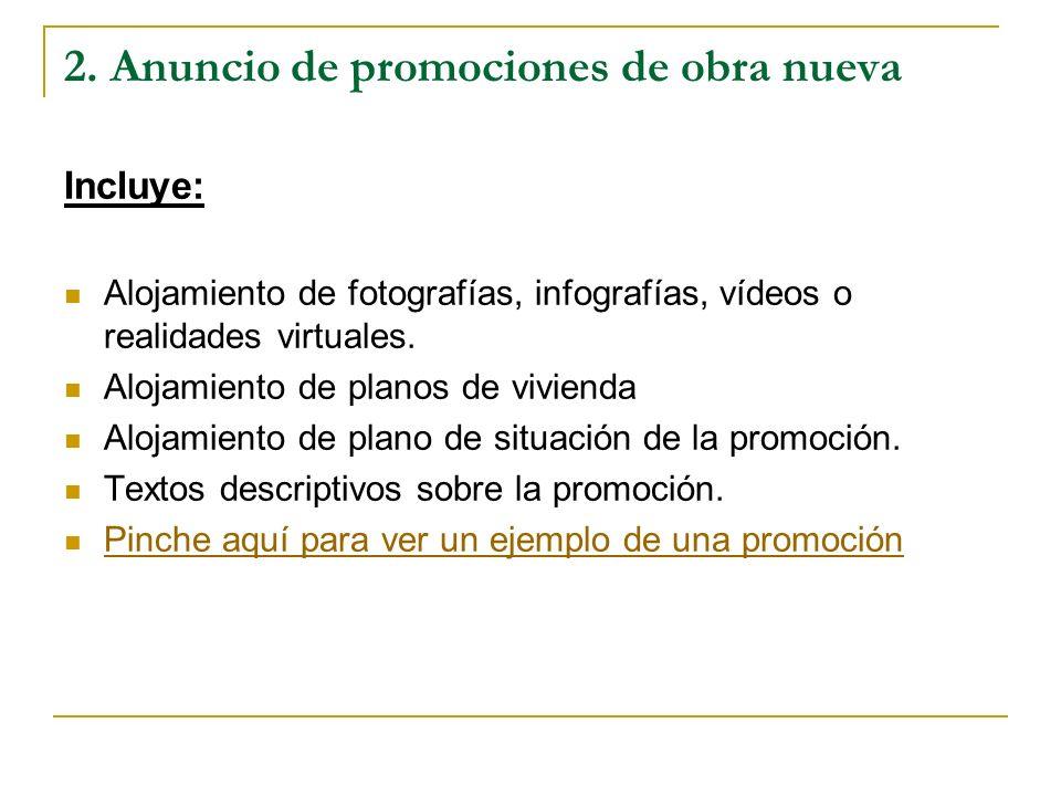 2. Anuncio de promociones de obra nueva Incluye: Alojamiento de fotografías, infografías, vídeos o realidades virtuales. Alojamiento de planos de vivi