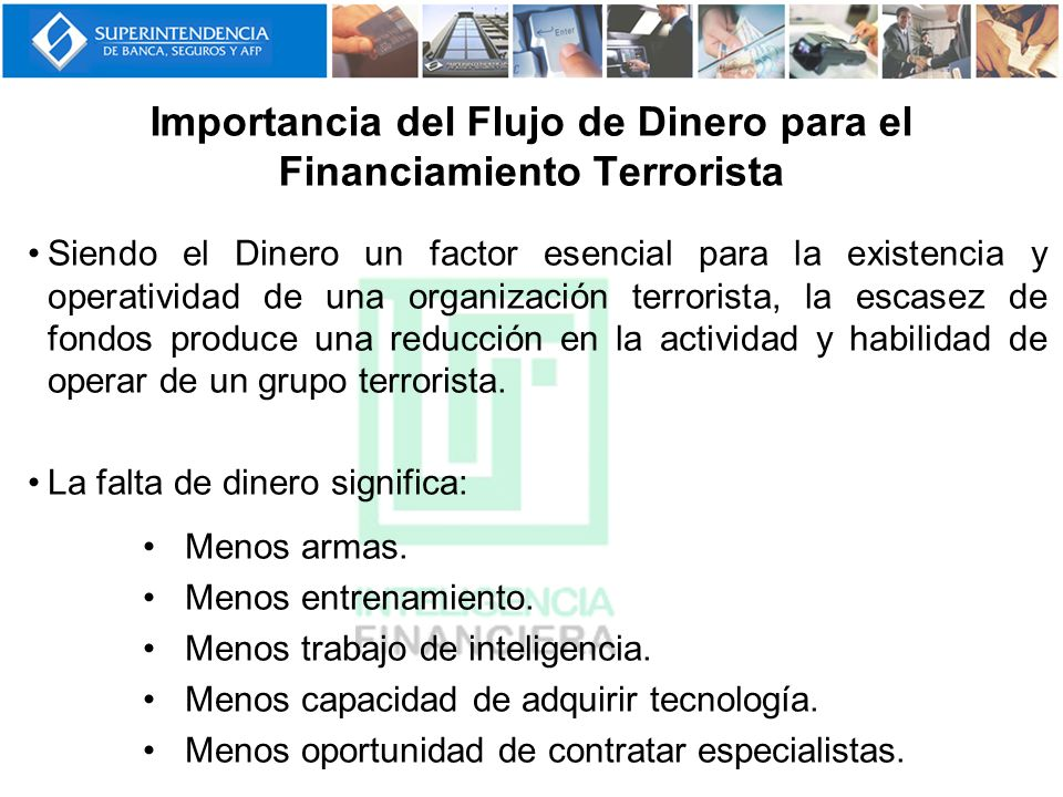 Importancia del Flujo de Dinero para el Financiamiento Terrorista Siendo el Dinero un factor esencial para la existencia y operatividad de una organiz