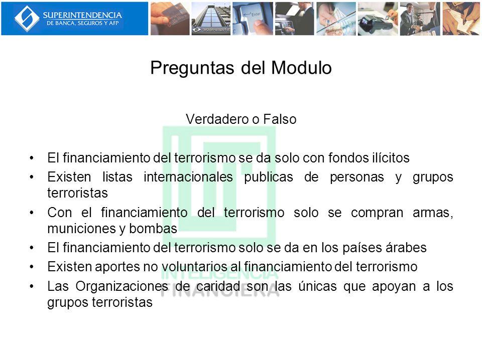 Preguntas del Modulo Verdadero o Falso El financiamiento del terrorismo se da solo con fondos ilícitos Existen listas internacionales publicas de pers