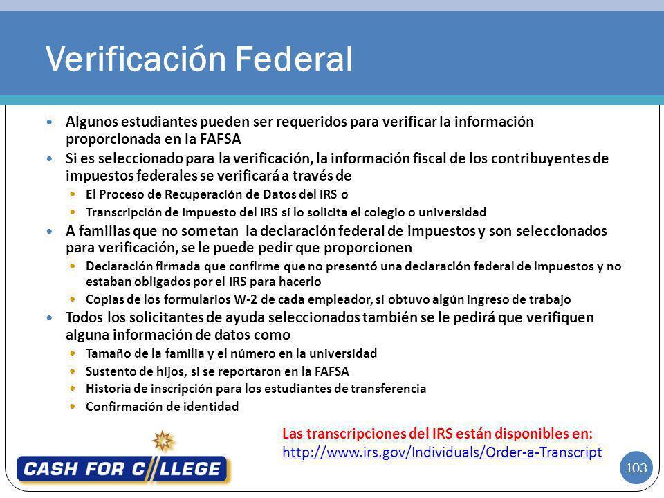 103 Algunos estudiantes pueden ser requeridos para verificar la información proporcionada en la FAFSA Si es seleccionado para la verificación, la info