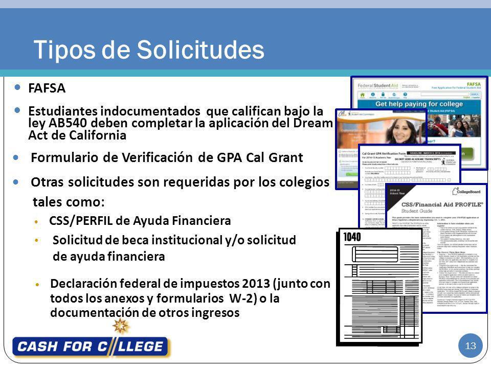 Tipos de Solicitudes FAFSA Formulario de Verificación de GPA Cal Grant Otras solicitudes son requeridas por los colegios tales como: Declaración feder