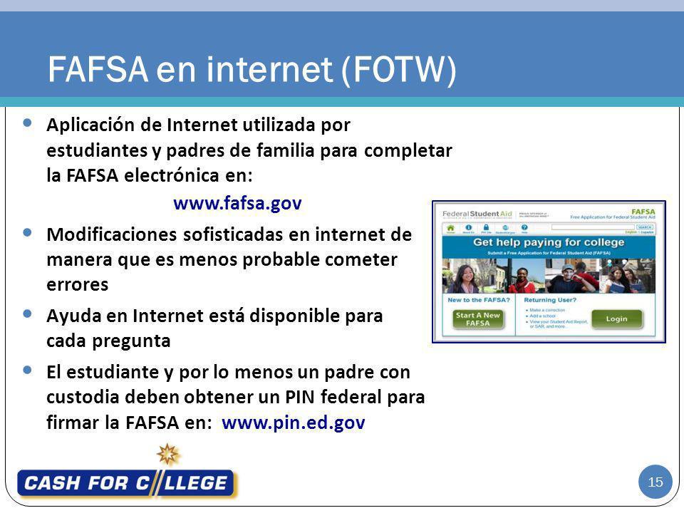 FAFSA en internet (FOTW) 15 Aplicación de Internet utilizada por estudiantes y padres de familia para completar la FAFSA electrónica en: www.fafsa.gov