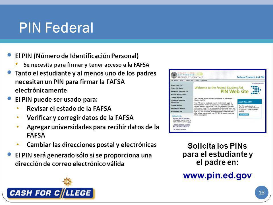 El PIN (Número de Identificación Personal) Se necesita para firmar y tener acceso a la FAFSA Tanto el estudiante y al menos uno de los padres necesita