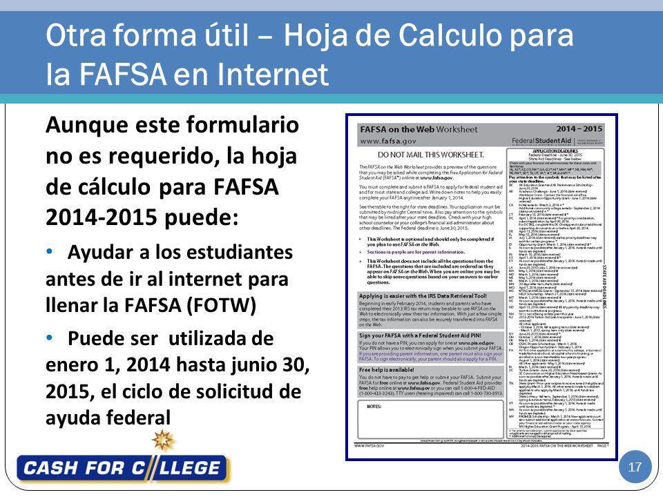 Otra forma útil – Hoja de Calculo para la FAFSA en Internet Aunque este formulario no es requerido, la hoja de cálculo para FAFSA 2014-2015 puede: Ayu