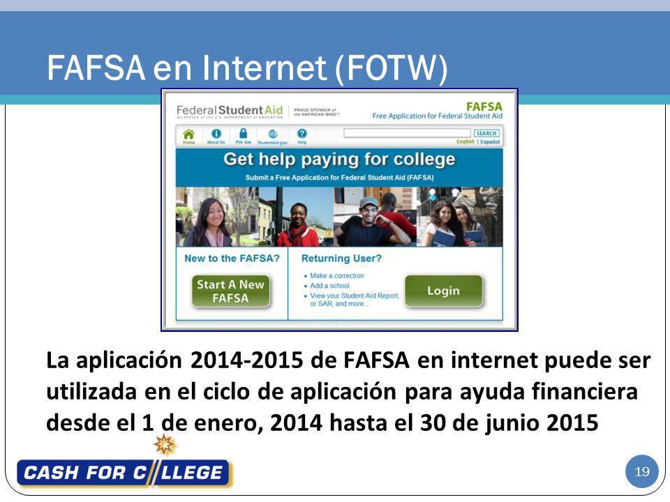 FAFSA en Internet (FOTW) La aplicación 2014-2015 de FAFSA en internet puede ser utilizada en el ciclo de aplicación para ayuda financiera desde el 1 d